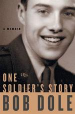 One Soldier's Story : A Memoir - Bob Dole