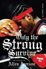 Only the Strong Survive : Allen Iverson & Hip-Hop American Dream - Larry Platt