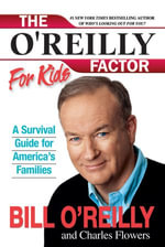The O'Reilly Factor for Kids : A Survival Guide - Bill O'Reilly