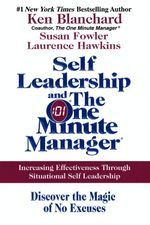 Self Leadership and the One Minute Manager : Increasing Effectiveness Through Situational Self Leadership - Ken Blanchard