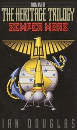 Semper Mars : Book One of the Heritage Trilogy - Ian Douglas