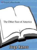 The Other Face of America : Chronicles of the Immigrants Shaping Our Future - Jorge Ramos