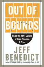 Out of Bounds : Inside the NBA's Culture of Rape, Violence, and Crime - Jeff Benedict