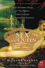 Sex with the Queen : 900 Years of Vile Kings, Virile Lovers, and Passionate Politics - Eleanor Herman