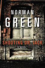 Shooting Dr. Jack : A Novel - Norman Green