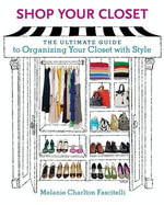 Shop Your Closet : The Ultimate Guide to Organizing Your Closet with Style - Melanie Charlton Fascitelli