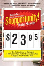 Shopportunity! : How to Be a Retail Revolutionary - Kate Newlin