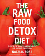 The Raw Food Detox Diet : The Five-Step Plan for Vibrant Health and Maximum Weight Loss - Natalia Rose