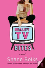 Reality TV Bites : A Novel - Shane Bolks