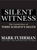Silent Witness : The Untold Story of Terri Schiavo's Death - Mark Fuhrman