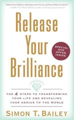 Release Your Brilliance : The 4 Steps to Transforming Your Life and Revealing Your Genius to the World - Simon T. Bailey