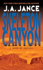 Skeleton Canyon : A Novel of Suspense - J. A. Jance