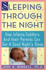 Sleeping Through the Night : How Infants, Toddlers, and Their Parents - Jodi A. Mindell