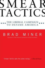 Smear Tactics : The Liberal Campaign to Defame America - Brad Miner
