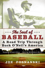 The Soul of Baseball : A Road Trip Through Buck O'Neil's America - Joe Posnanski