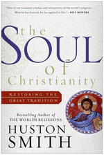 The Soul of Christianity : Restoring the Great Tradition - Huston Smith
