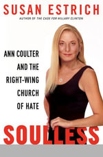 Soulless : Ann Coulter and the Right-Wing Church of Hate - Susan Estrich