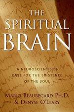 The Spiritual Brain : A Neuroscientist's Case for the Existence of the Soul - Mario Beauregard
