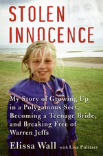 Stolen Innocence : My Story of Growing Up in a Polygamous Sect, Becoming a Teenage Bride, and Breaking Free of Warren Jeffs - Elissa Wall