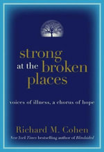 Strong at the Broken Places : Voices of Illness, a Chorus of Hope - Richard M. Cohen