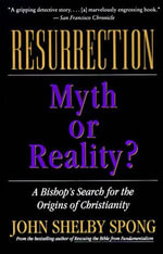 Resurrection : Myth or Reality? - John Shelby Spong