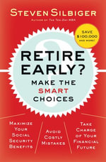 Retire Early?  Make the SMART Choices : Take it Now or Later? - Steven A. Silbiger