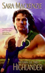 Return of the Highlander : The Immortal Warriors - Sara Mackenzie