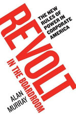 Revolt in the Boardroom : The New Rules of Power in Corporate America - Alan Murray
