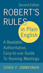 Robert's Rules in Plain English 2e : A Readable, Authoritative, Easy-to-Use Guide to Running Meetings - Doris P. Zimmerman