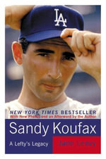 Sandy Koufax : A Lefty's Legacy - Jane Leavy