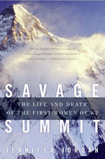 Savage Summit : The Life and Death of the First Women of K2 - Jennifer Jordan
