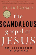 The Scandalous Gospel of Jesus : What's So Good About the Good News? - Peter J. Gomes