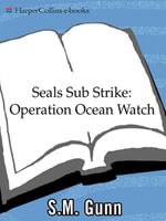 SEALs Sub Strike : Operation Ocean Watch - S. M. Gunn