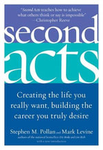 Second Acts : Creating the Life You Really Want, Building the Career You Truly Desire - Stephen M. Pollan