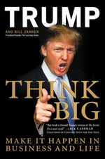 Think BIG and Kick Ass in Business and Life : Make It Happen in Business and Life - Donald J. Trump