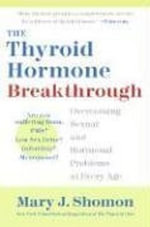 The Thyroid Hormone Breakthrough : Overcoming Sexual and Hormonal Problems at Every Age - Mary J. Shomon
