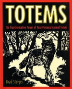 Totems : The Transformative Power of Your Persona - Brad Steiger
