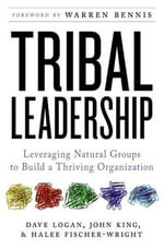 Tribal Leadership : Leveraging Natural Groups to Build a Thriving Organization - Dave Logan