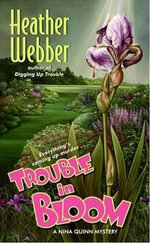 Trouble in Bloom : A Nina Quinn Mystery - Heather Webber