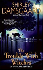 The Trouble With Witches : An Ophelia and Abby Mystery - Shirley Damsgaard