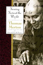 Turning Toward the World : The Pivotal Years; The Journals of Thomas Merton, Volume 4: 1960-1963 - Thomas Merton