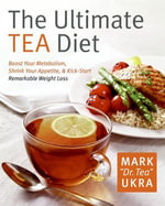 The Ultimate Tea Diet : How Drinking Tea Can Stop Your Cravings, - Mark Ukra