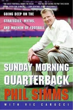 Sunday Morning Quarterback : Going Deep on the Strategies, Myths, and Mayhem of Football - Phil Simms