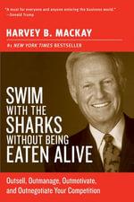 Swim with the Sharks Without Being Eaten Alive : Outsell, Outmanage, Outmotivate, and Outnegotiate Your Competition - Harvey B. Mackay