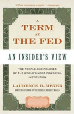 A Term at the Fed : An Insider's View - Laurence H. Meyer