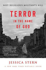 Terror in the Name of God : Why Religious Militants Kill - Jessica Stern