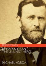 Ulysses S. Grant : The Unlikely Hero - Michael Korda