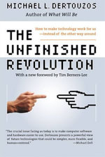 The Unfinished Revolution : How to Make Technology Work for Us--Instead of the Other Way Around - Michael L. Dertouzos