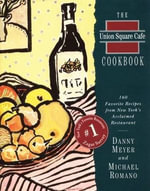 The Union Square Cafe Cookbook : 160 Favorite Recipes from New York's Acclaimed Restaurant - Danny Meyer