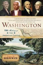 Washington : How Slaves, Idealists, and Scoundrels Created the Nation's Capital - Fergus Bordewich